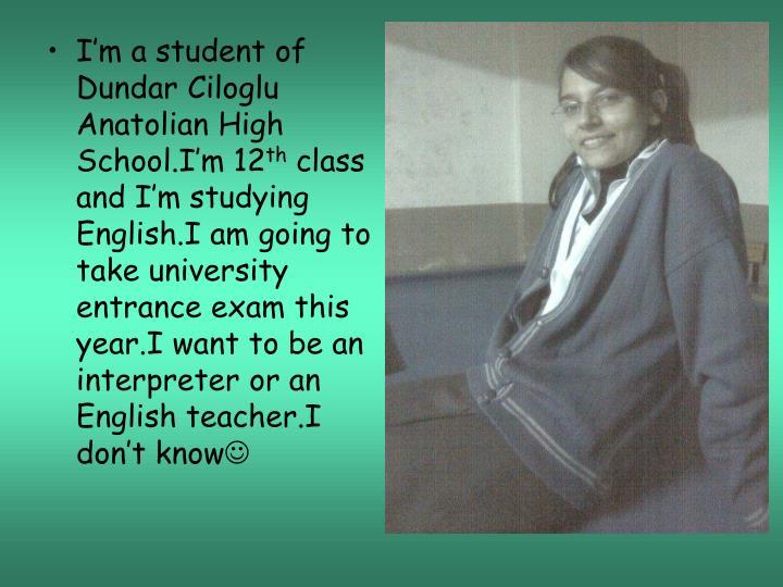 I'm a student of  Dundar Ciloglu Anatolian High  School.I'm 12