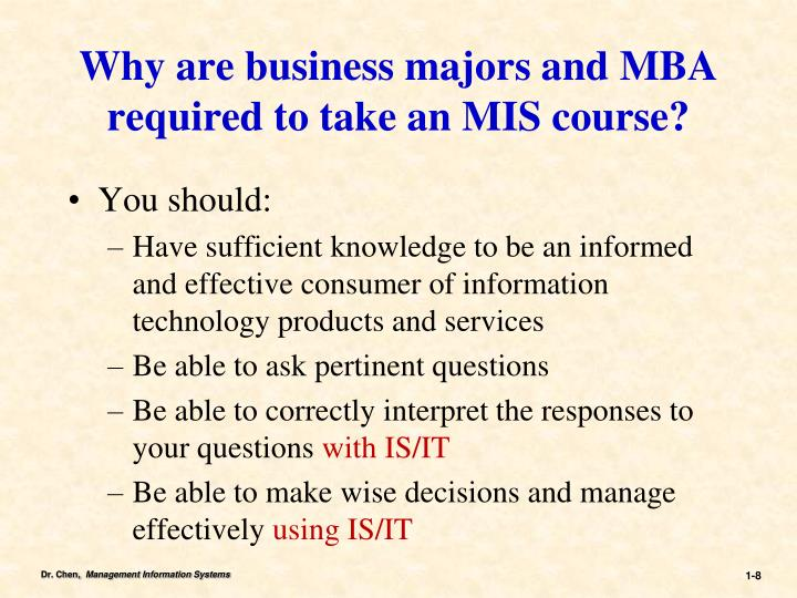 Why are business majors and MBA required to take an MIS course?