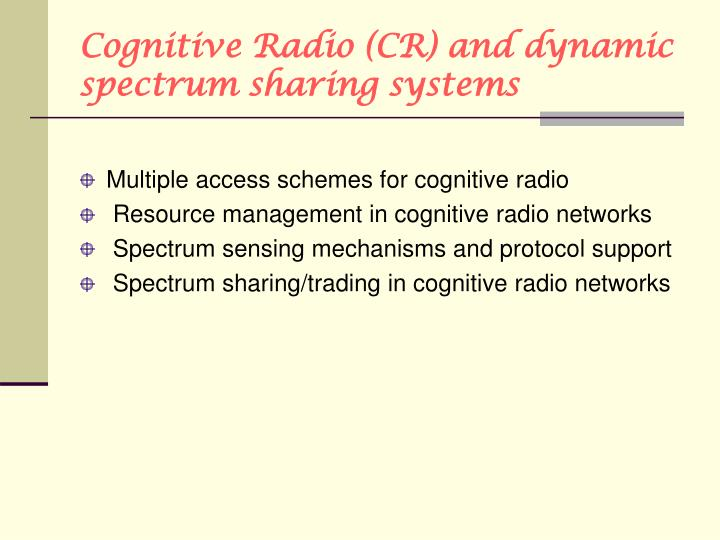 Cognitive Radio (CR) and dynamic spectrum sharing systems