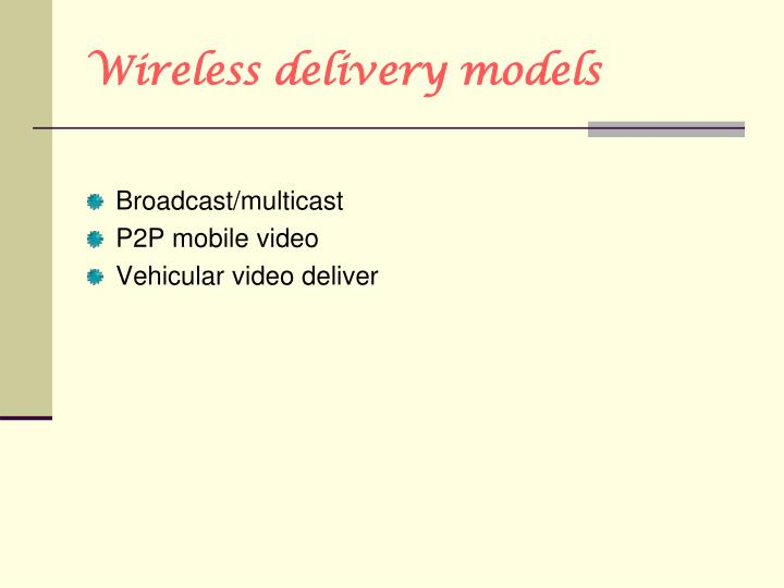 Wireless delivery models