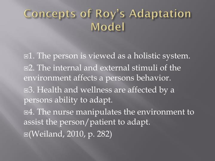 concepts of roys adaptation model Sister callista roy created the adaptation model, a conceptual deductive theory, which is considered the infrastructure of the nursing profession.