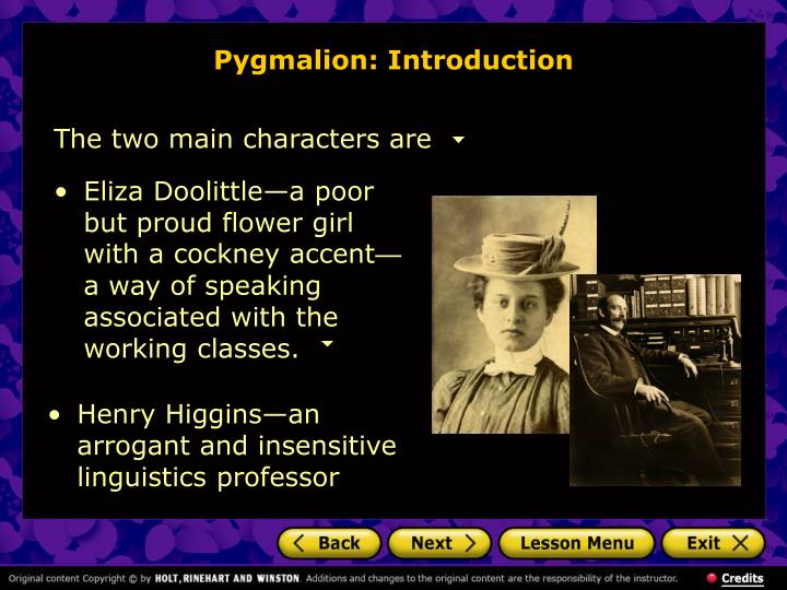 """the way professor higgins treated eliza doolitle in pygmalion by george bernard shaw In the first paragraph, bernard shaw discusses the problems with spelling in english shaw was a proponent of english spelling reform (though it never came to pass) """"my son william has hit upon a new method of spelling fish."""