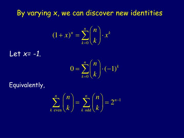 By varying x, we can discover new identities