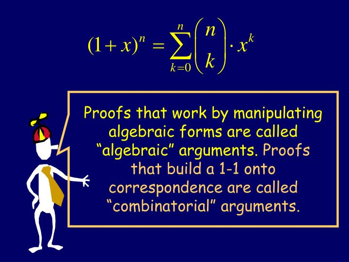 """Proofs that work by manipulating algebraic forms are called """"algebraic"""" arguments."""