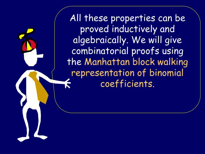 All these properties can be proved inductively and algebraically. We will give combinatorial proofs using the