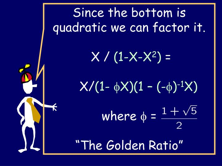 Since the bottom is quadratic we can factor it.
