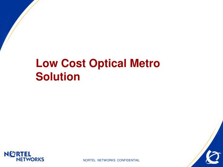 Low Cost Optical Metro Solution
