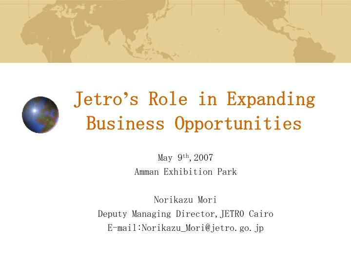 PPT - Jetro ' s Role in Expanding Business Opportunities