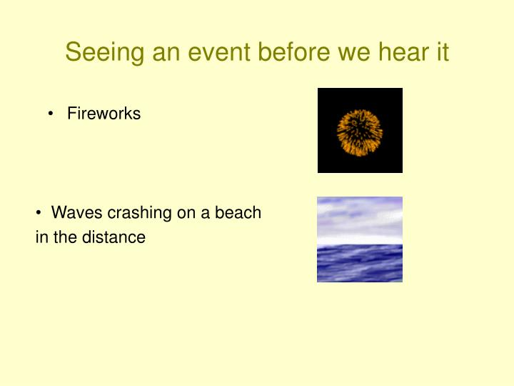 Seeing an event before we hear it