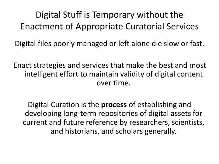 Digital Stuff is Temporary without the Enactment of Appropriate Curatorial Services