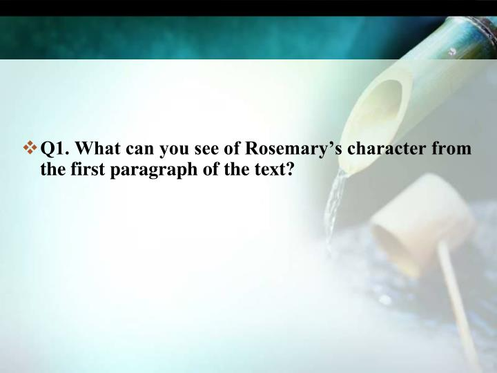 Q1. What can you see of Rosemary's character from the first paragraph of the text?