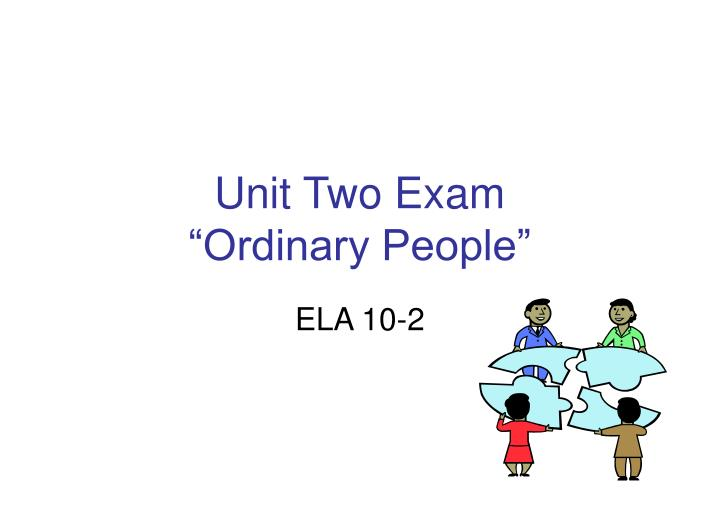Unit two exam ordinary people