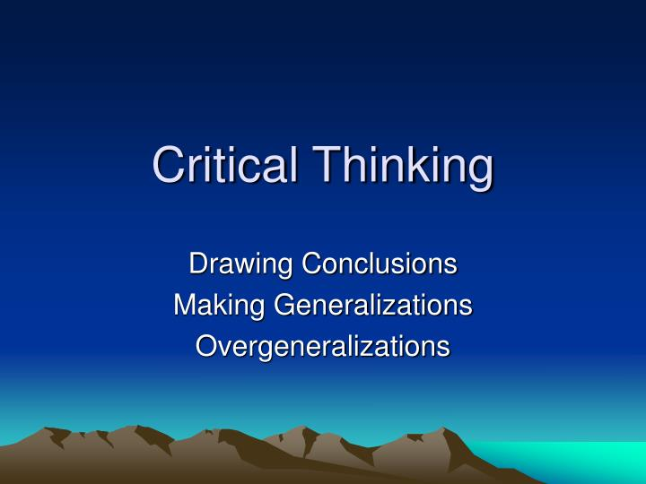 critical thinking presentation ppt Information problem-based learning experiential learning cooperative learning ongoing assessment constraints critical thinking organizational behavior, leadership, and human resource management critical thinking essential to leadership need for practical application of the topic senior students three hour course army leadership school readings.