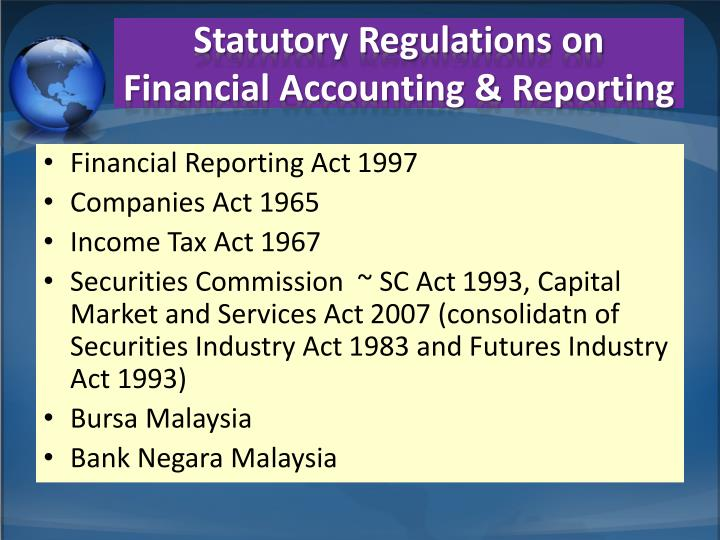 regulation of financial accounting and reporting General standards of financial reporting and regulation applied across time, economies, industries and while these decisions clearly consider what the accounting standards are, accountants have little standards of financial reporting and regulation must necessarily be specified in language.