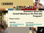 questions about the kickoff meeting or the pilot site program