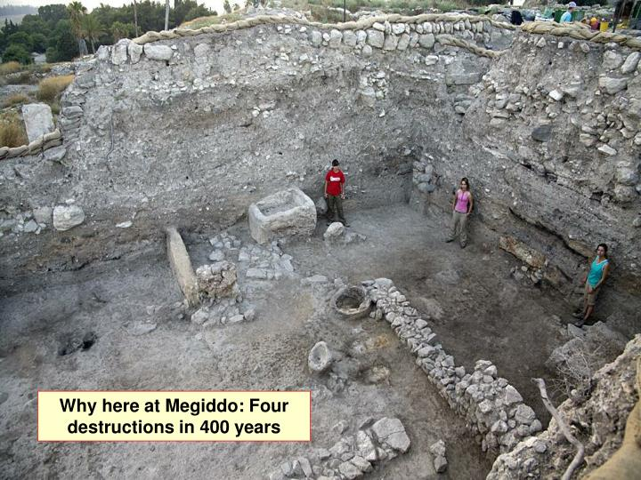 Why here at Megiddo: Four destructions in 400 years