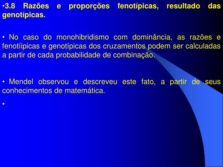 3.8 Razões e proporções fenotípicas, resultado das genotípicas.
