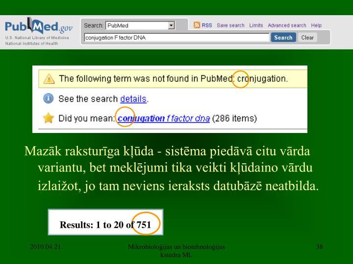Mazāk raksturīga kļūda - sistēma piedāvā citu vārda variantu, bet meklējumi tika veikti kļūdaino vārdu izlaižot, jo tam neviens ieraksts datubāzē neatbilda.