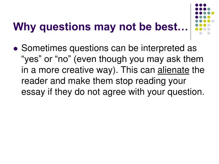 Why questions may not be best…