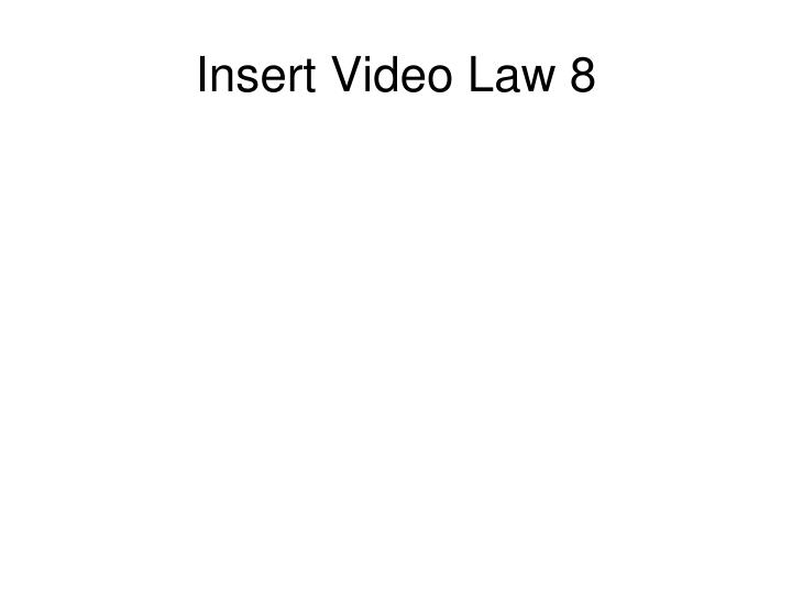 Insert Video Law 8