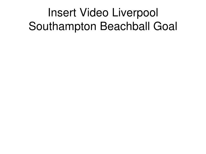 Insert Video Liverpool Southampton Beachball Goal