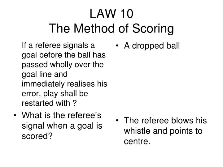 If a referee signals a goal before the ball has passed wholly over the goal line and immediately realises his error, play shall be restarted with ?