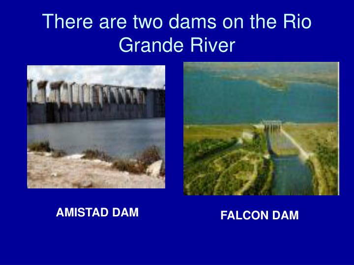There are two dams on the Rio Grande River
