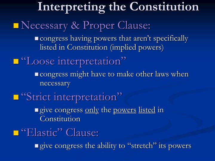 interpreting the constitution strict vs loose Strict constructionism the term strict constructionism refers to a philosophy of law that would restrict judicial interpretation of the law, as well as of the us constitution, to apply the text of the law, exactly as written, in making judgements and rulings in other words, under strict constructionist principles, judges would not be.