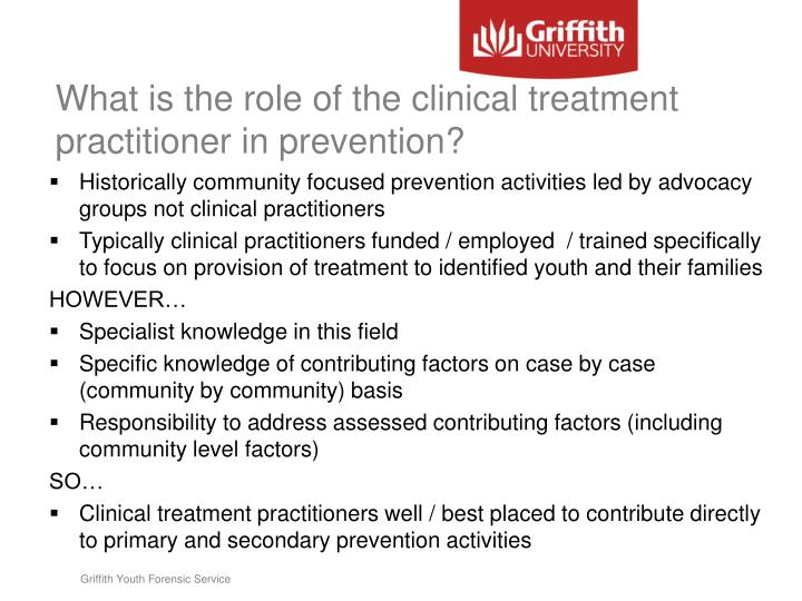 What is the role of the clinical treatment practitioner in prevention?
