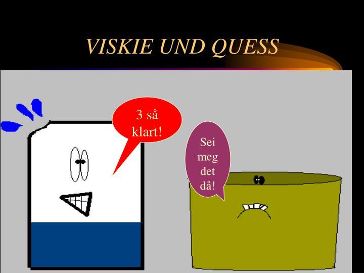 VISKIE UND QUESS