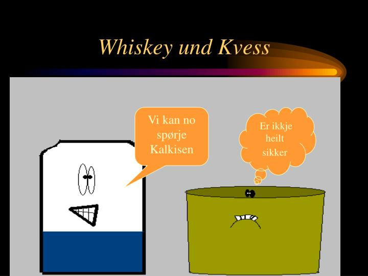 Whiskey und Kvess