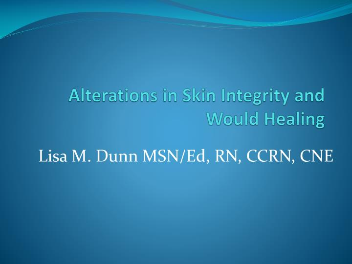 Alterations in skin integrity and would healing
