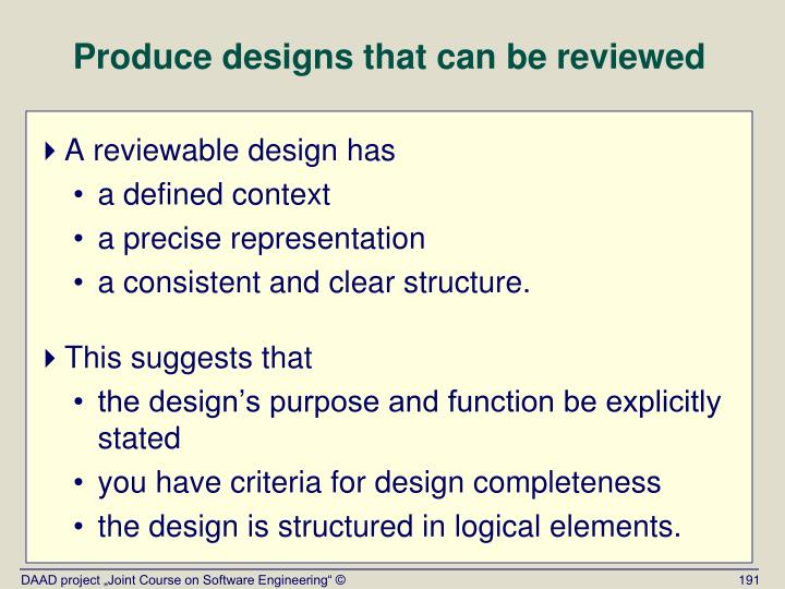 Produce designs that can be reviewed
