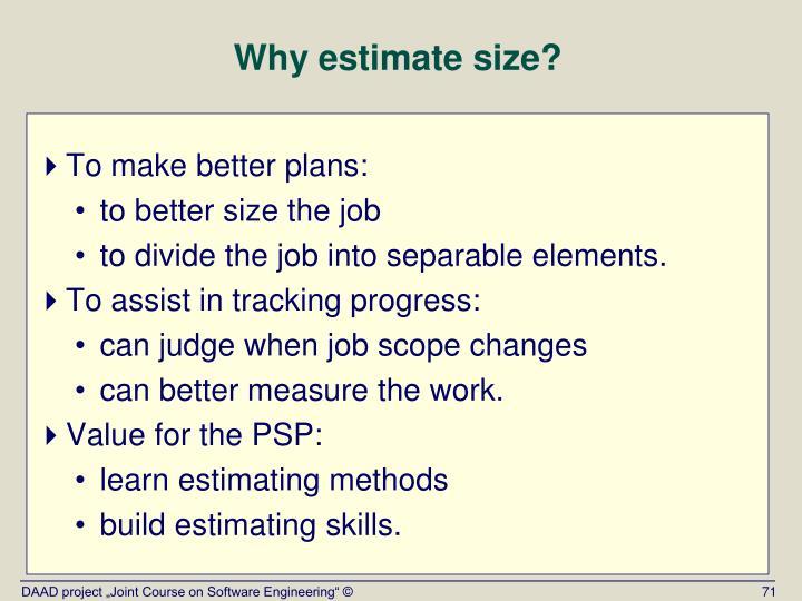 Why estimate size?