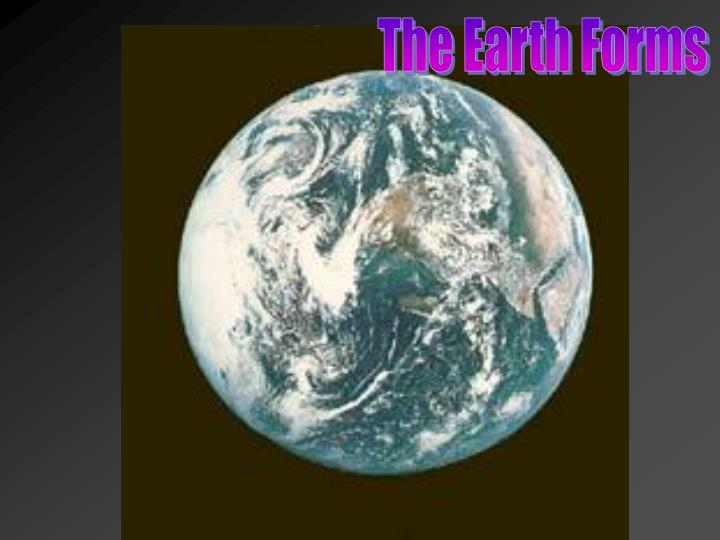The Earth Forms