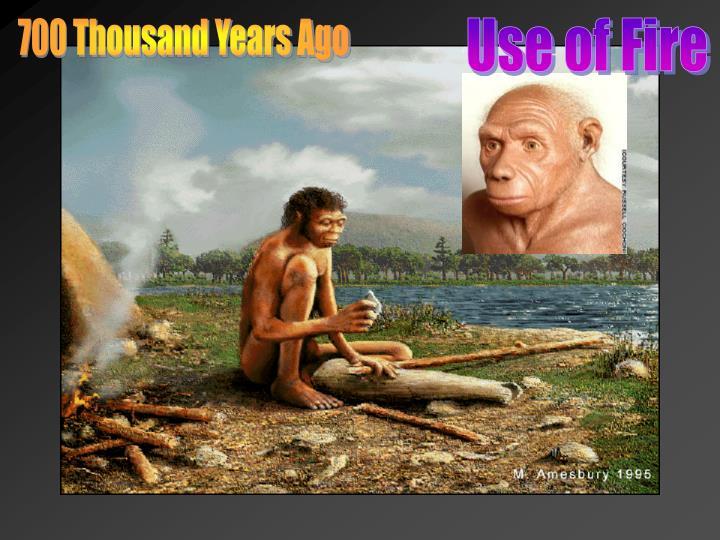 700 Thousand Years Ago