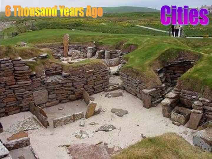 6 Thousand Years Ago