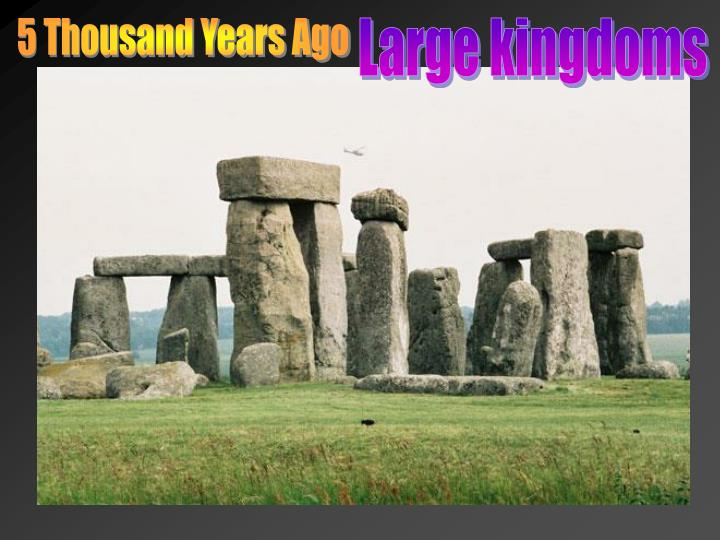 5 Thousand Years Ago