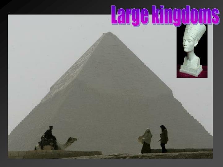 Large kingdoms