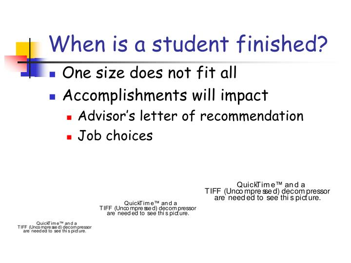 When is a student finished?