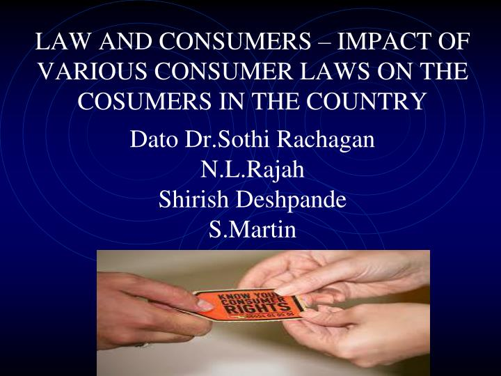 LAW AND CONSUMERS – IMPACT OF VARIOUS CONSUMER LAWS ON THE COSUMERS IN THE COUNTRY