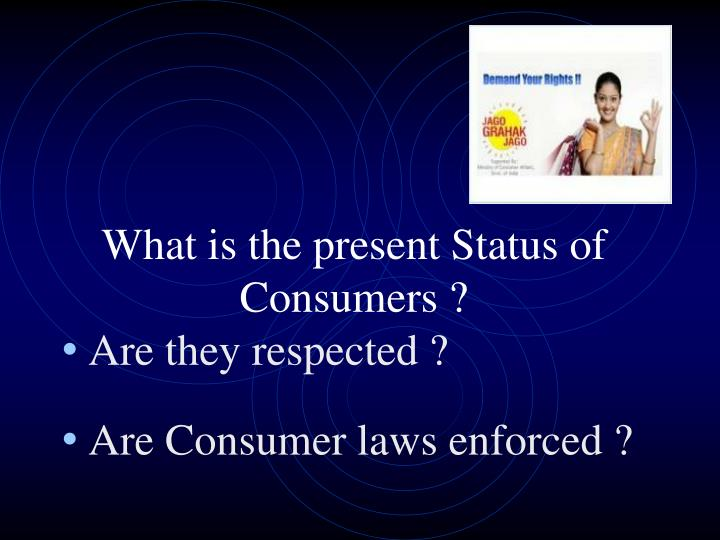 What is the present Status of Consumers ?