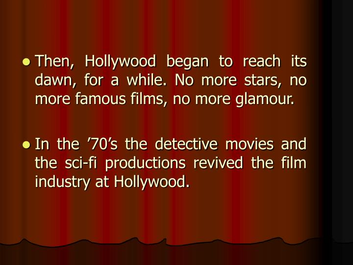 Then, Hollywood began to reach its dawn, for a while. No more stars, no more famous films, no more glamour.