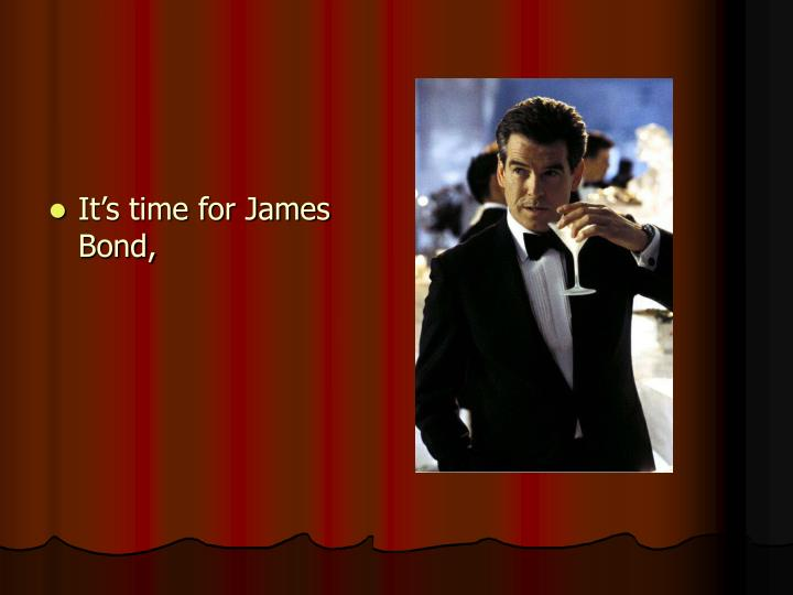 It's time for James Bond,