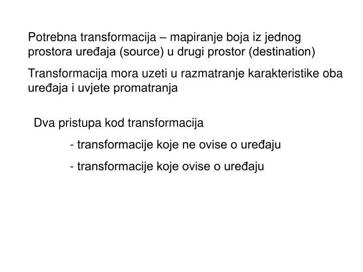 Potrebna transformacija – mapiranje boja iz jednog prostora uređaja (source) u drugi prostor (destination)