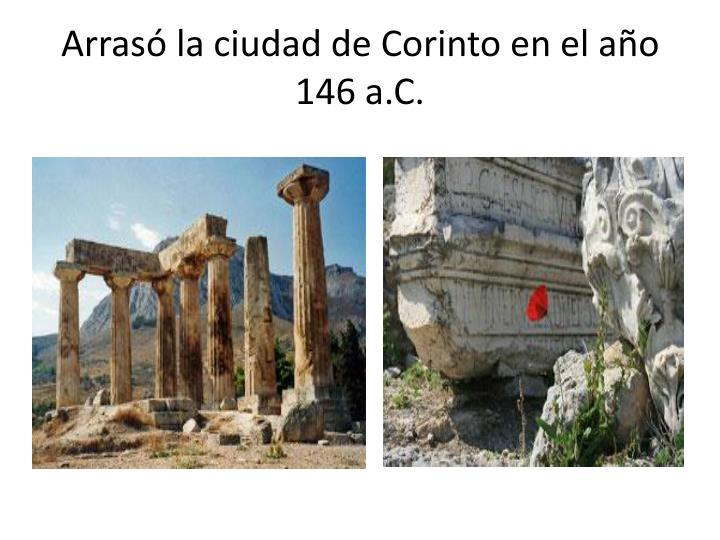 Arrasó la ciudad de Corinto en el año 146 a.C.