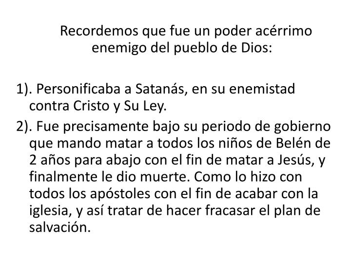 Recordemos que fue un poder acérrimo enemigo del pueblo de Dios: