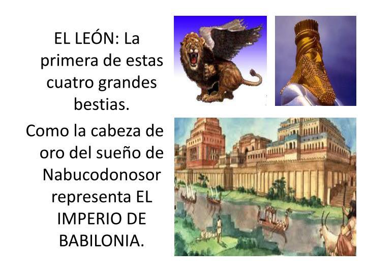EL LEÓN: La primera de estas cuatro grandes bestias.
