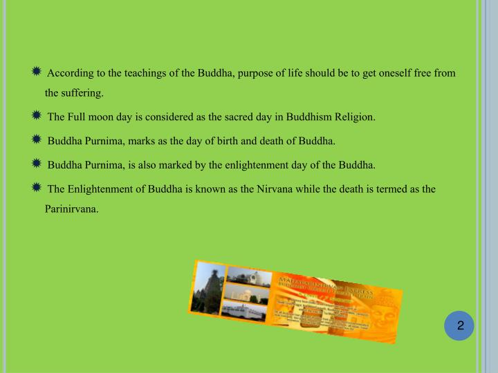 According to the teachings of the Buddha, purpose of life should be to get oneself free from the su...