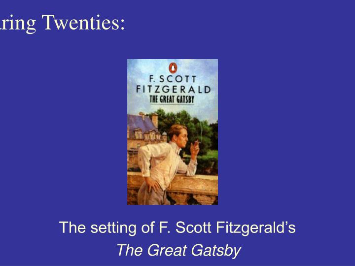 """an analysis of the roaring twenties in the great gatsby by f scott fitzgerald Themes analysis, dissatisfaction, discontent - f as the """"roaring twenties"""" scott fitzgerald's dream in f scott fitzgerald's the great gatsby."""